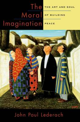 The Moral Imagination: The Art and Soul of Building Peace (Paperback)