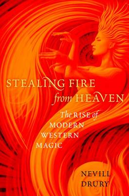 Stealing Fire from Heaven: The Rise of Modern Western Magic (Paperback)
