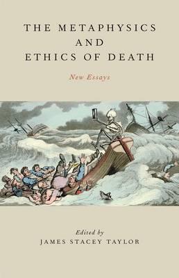 The Metaphysics and Ethics of Death: New Essays (Hardback)
