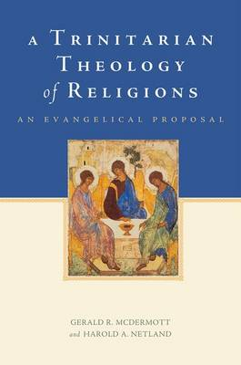 A Trinitarian Theology of Religions: An Evangelical Proposal (Paperback)