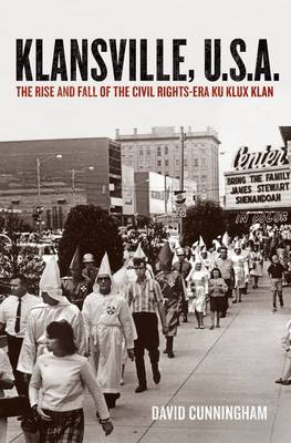 Klansville, U.S.A: The Rise and Fall of the Civil Rights-era Ku Klux Klan (Hardback)
