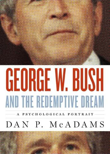 George W. Bush and the Redemptive Dream: A Psychological Profile - Inner Lives (Hardback)