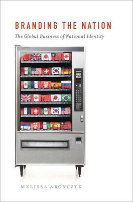 Branding the Nation: The Global Business of National Identity (Paperback)