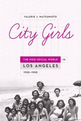 City Girls: The Nisei Social World in Los Angeles, 1920-1950 (Hardback)