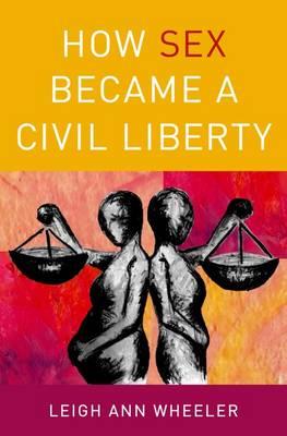 How Sex Became a Civil Liberty (Hardback)