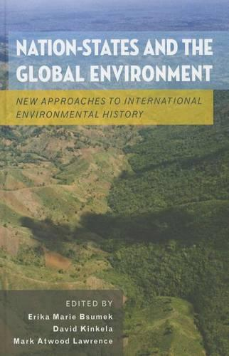 Nation-States and the Global Environment: New Approaches to International Environmental History (Hardback)