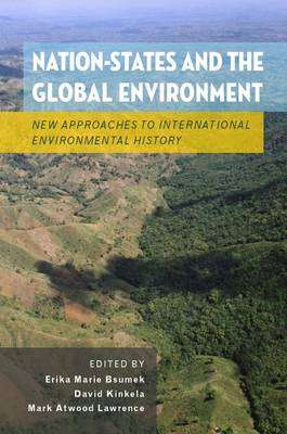 Nation-States and the Global Environment: New Approaches to International Environmental History (Paperback)