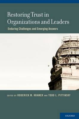 Restoring Trust in Organizations and Leaders: Enduring Challenges and Emerging Answers (Hardback)