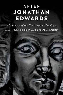 After Jonathan Edwards: The Courses of the New England Theology (Hardback)