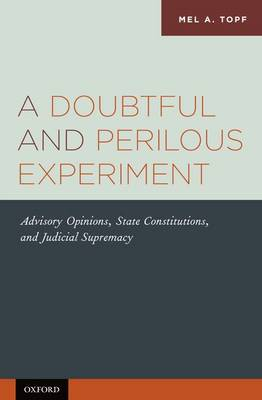 A Doubtful and Perilous Experiment: Advisory Opinions, State Constitutions, and Judicial Supremacy (Hardback)