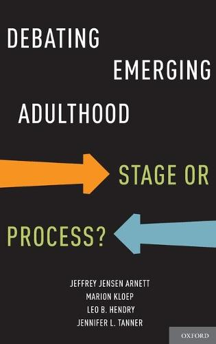 Debating Emerging Adulthood: Stage or Process? (Hardback)
