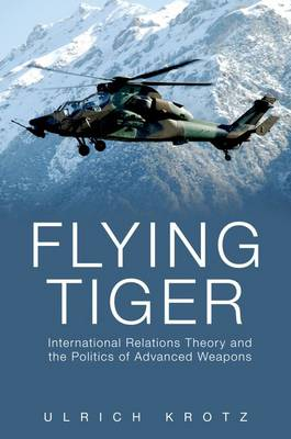 Flying Tiger: International Relations Theory and the Politics of Advanced Weapons (Hardback)