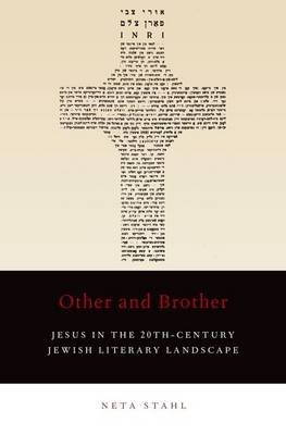 Other and Brother: Jesus in the 20th-Century Jewish Literary Landscape (Hardback)