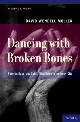 Dancing with Broken Bones: Poverty, Race, and Spirit-filled Dying in the Inner City (Paperback)