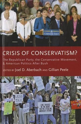 Crisis of Conservatism?: The Republican Party, the Conservative Movement and American Politics after Bush (Hardback)