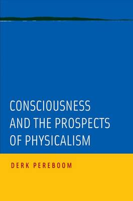 Consciousness and the Prospects of Physicalism - Philosophy of Mind Series (Hardback)