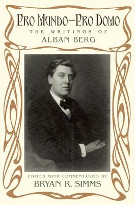 Pro Mundo - Pro Domo: The Writings of Alban Berg (Hardback)