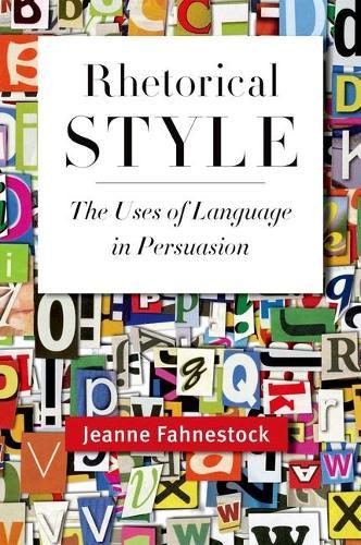 Rhetorical Style: The Uses of Language in Persuasion (Hardback)