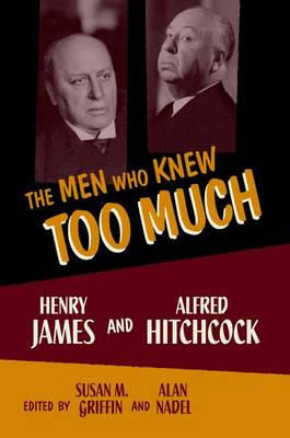 The Men Who Knew Too Much: Henry James and Alfred Hitchcock (Paperback)