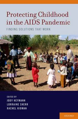 Protecting Childhood in the AIDS Pandemic: Finding Solutions that Work (Hardback)