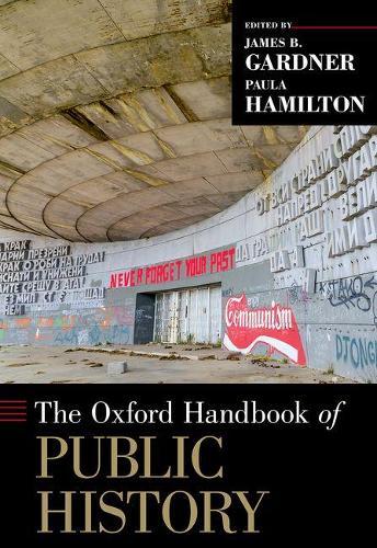 The Oxford Handbook of Public History - Oxford Handbooks (Hardback)