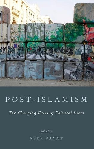 Post-Islamism: The Many Faces of Political Islam (Hardback)