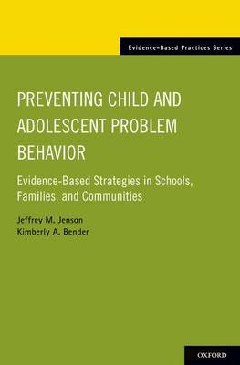 Preventing Child and Adolescent Problem Behavior: Evidence-Based Strategies in Schools, Families, and Communities - Evidence-Based Practices (Paperback)
