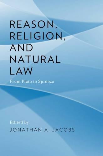 Reason, Religion, and Natural Law: From Plato to Spinoza (Hardback)