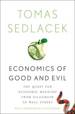 Economics of Good and Evil: The Quest for Economic Meaning from Gilgamesh to Wall Street (Hardback)