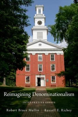 Reimagining Denominationalism: Interpretive Essays - Religion in America (Paperback)