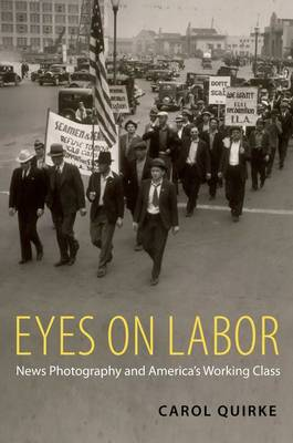 Eyes on Labor: News Photography and America's Working Class (Hardback)