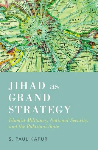 Jihad as Grand Strategy: Islamist Militancy, National Security, and the Pakistani State (Hardback)