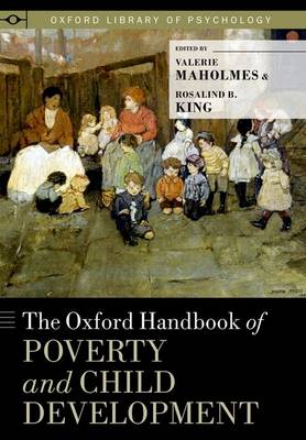 The Oxford Handbook of Poverty and Child Development - Oxford Library of Psychology (Hardback)