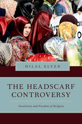 The Headscarf Controversy: Secularism and Freedom of Religion - Religion and Global Politics (Hardback)