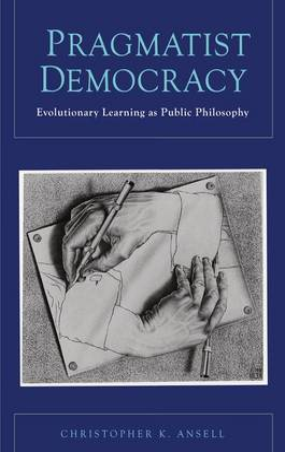 Pragmatist Democracy: Evolutionary Learning as Public Philosophy (Hardback)
