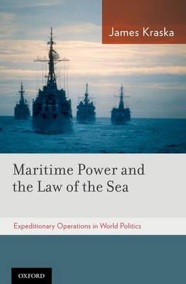 Maritime Power and the Law of the Sea:: Expeditionary Operations in World Politics (Hardback)
