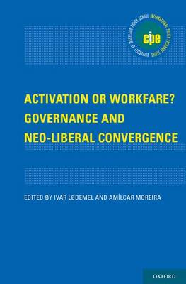 Activation or Workfare? Governance and the Neo-Liberal Convergence - International Policy Exchange Series (Hardback)