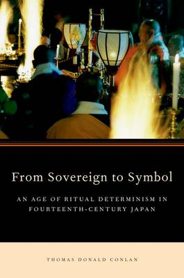 From Sovereign to Symbol: An Age of Ritual Determinism in Fourteenth Century Japan (Hardback)