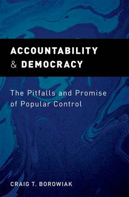 Accountability and Democracy: The Pitfalls and Promise of Popular Control (Hardback)