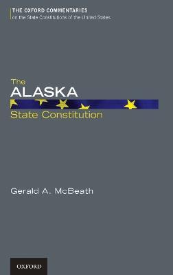 The Alaska State Constitution - Oxford Commentaries on the State Constitutions of the United States (Hardback)