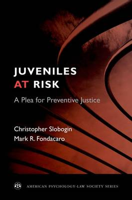 Juveniles at Risk: A Plea for Preventive Justice - American Psychology-Law Society Series (Hardback)