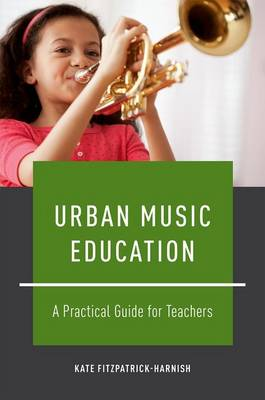 Urban Music Education: A Practical Guide for Teachers (Hardback)