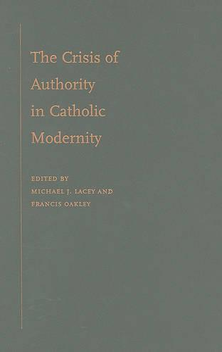 The Crisis of Authority in Catholic Modernity (Hardback)