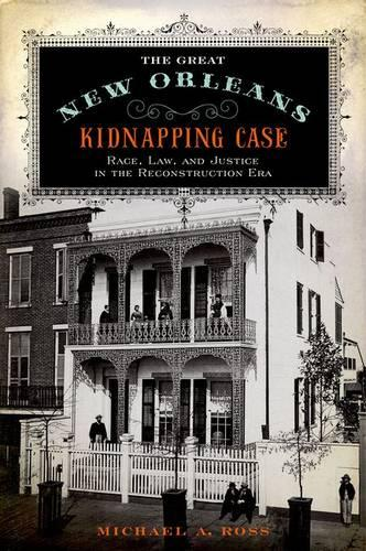 The Great New Orleans Kidnapping Case: Race, Law, and Justice in the Reconstruction Era (Hardback)
