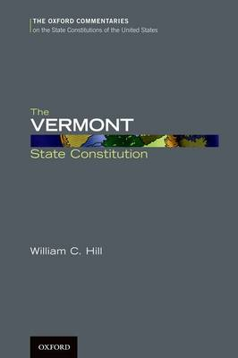 The Vermont State Constitution - Oxford Commentaries on the State Constitutions of the United States (Hardback)