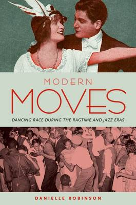 Modern Moves: Dancing Race during the Ragtime and Jazz Eras (Hardback)
