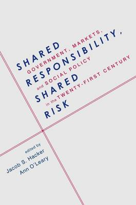 Shared Responsibility, Shared Risk: Government, Markets and Social Policy in the Twenty-First Century (Paperback)