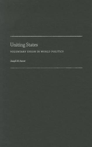 Uniting States: Voluntary Union in World Politics (Hardback)