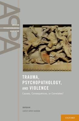 Trauma, Psychopathology, and Violence: Causes, Correlates, or Consequences? - American Psychopathological Association (Hardback)