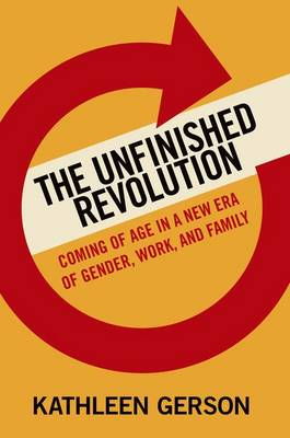 The Unfinished Revolution: Coming of Age in a New Era of Gender, Work, and Family (Paperback)
